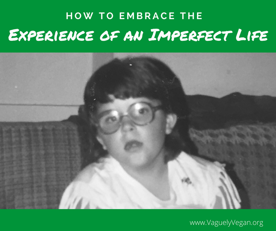 How to Embrace the Experience of an Imperfect Life
